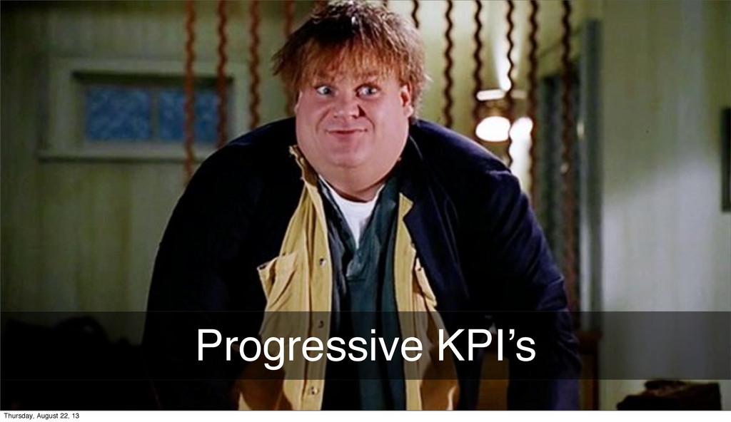 Progressive KPI's Thursday, August 22, 13