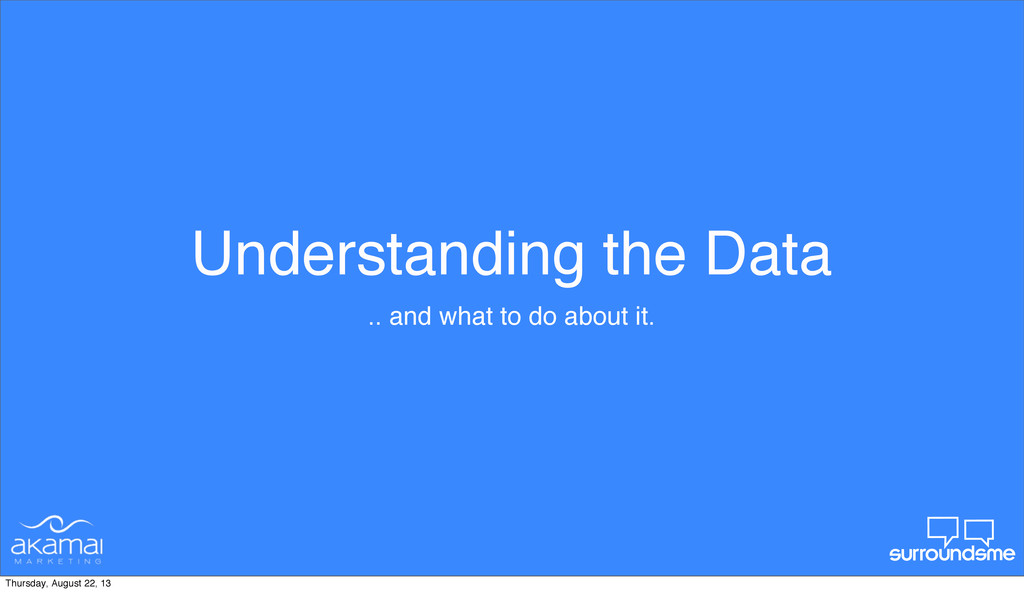 Understanding the Data .. and what to do about ...