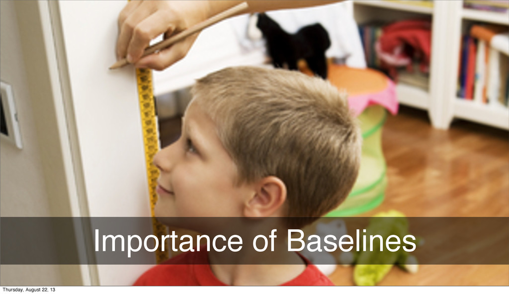 Importance of Baselines Thursday, August 22, 13