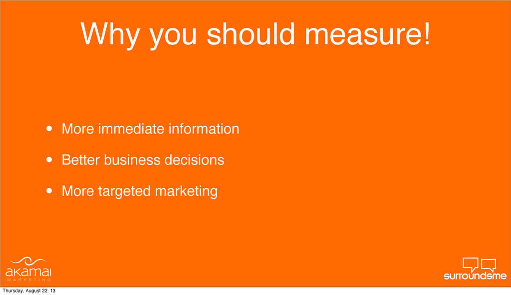 Why you should measure! • More immediate inform...