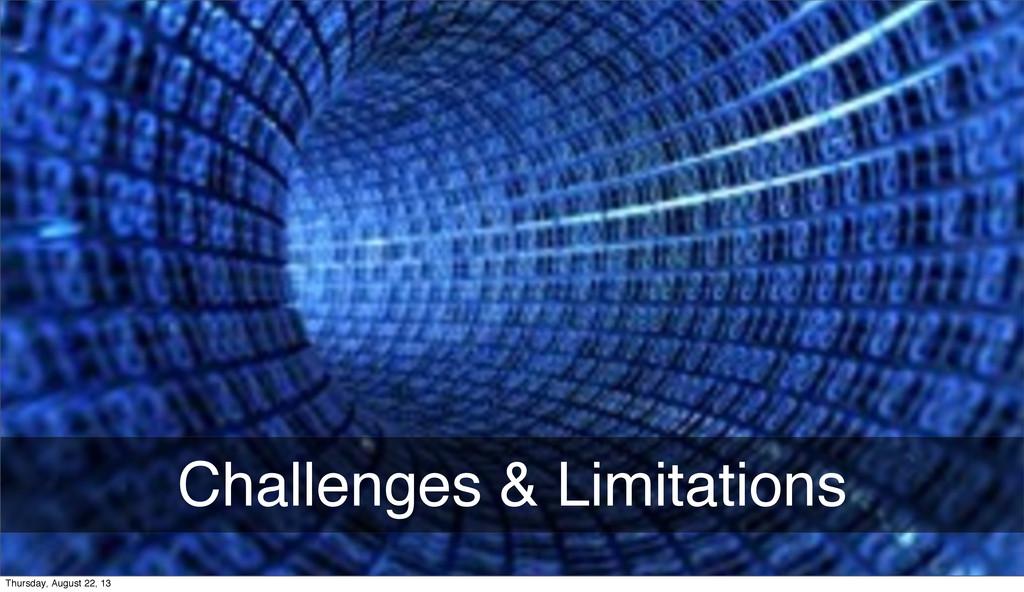 Challenges & Limitations Thursday, August 22, 13