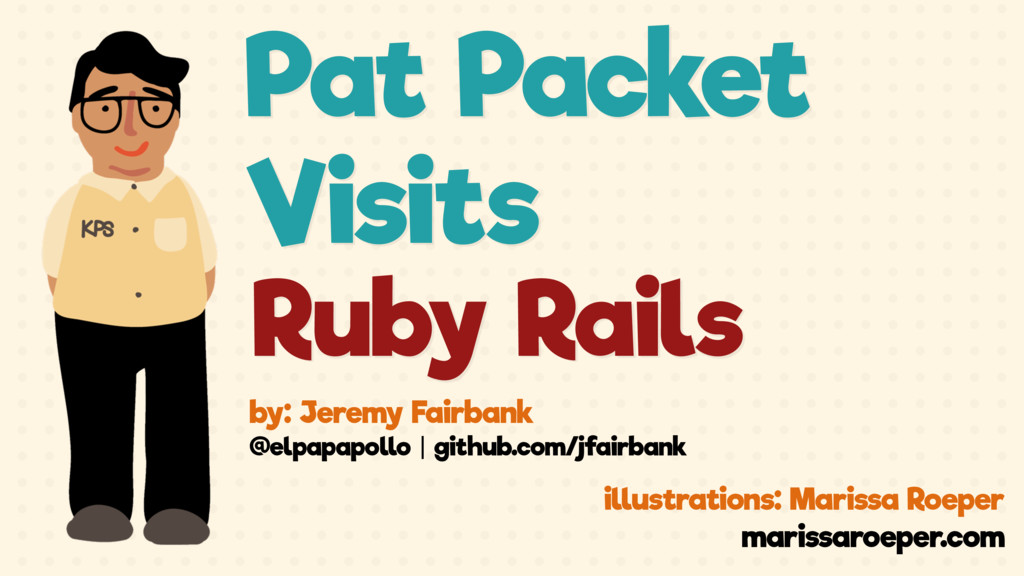 Pat Packet Visits Ruby Rails by: Jeremy Fairban...
