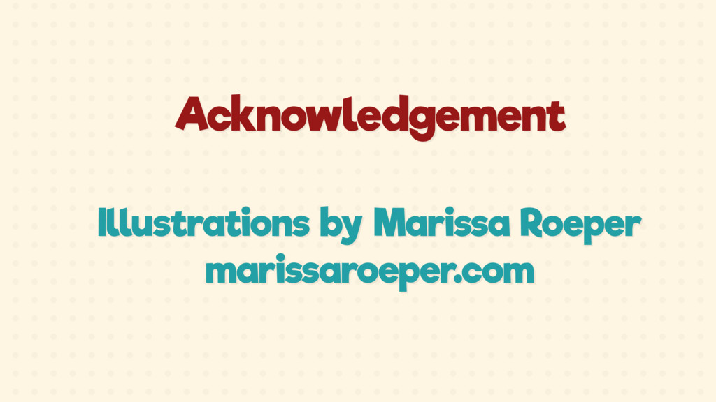 Acknowledgement Illustrations by Marissa Roeper...