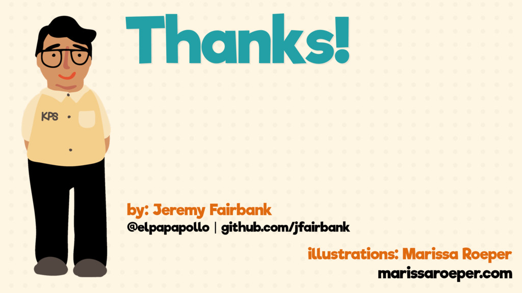 Thanks! by: Jeremy Fairbank @elpapapollo | gith...