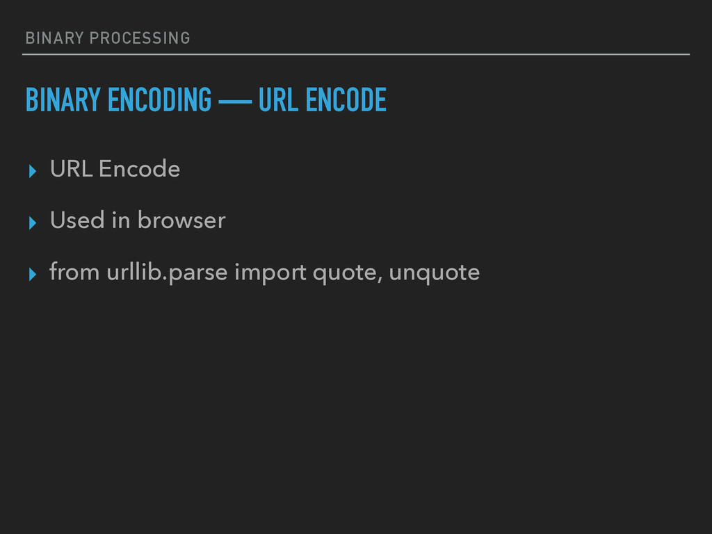 BINARY PROCESSING BINARY ENCODING — URL ENCODE ...