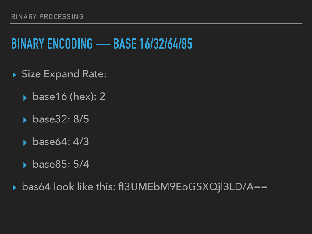 BINARY PROCESSING BINARY ENCODING — BASE 16/32/...
