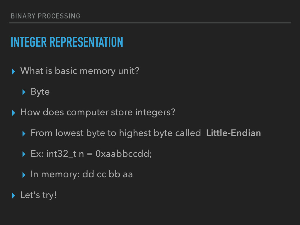 BINARY PROCESSING INTEGER REPRESENTATION ▸ What...