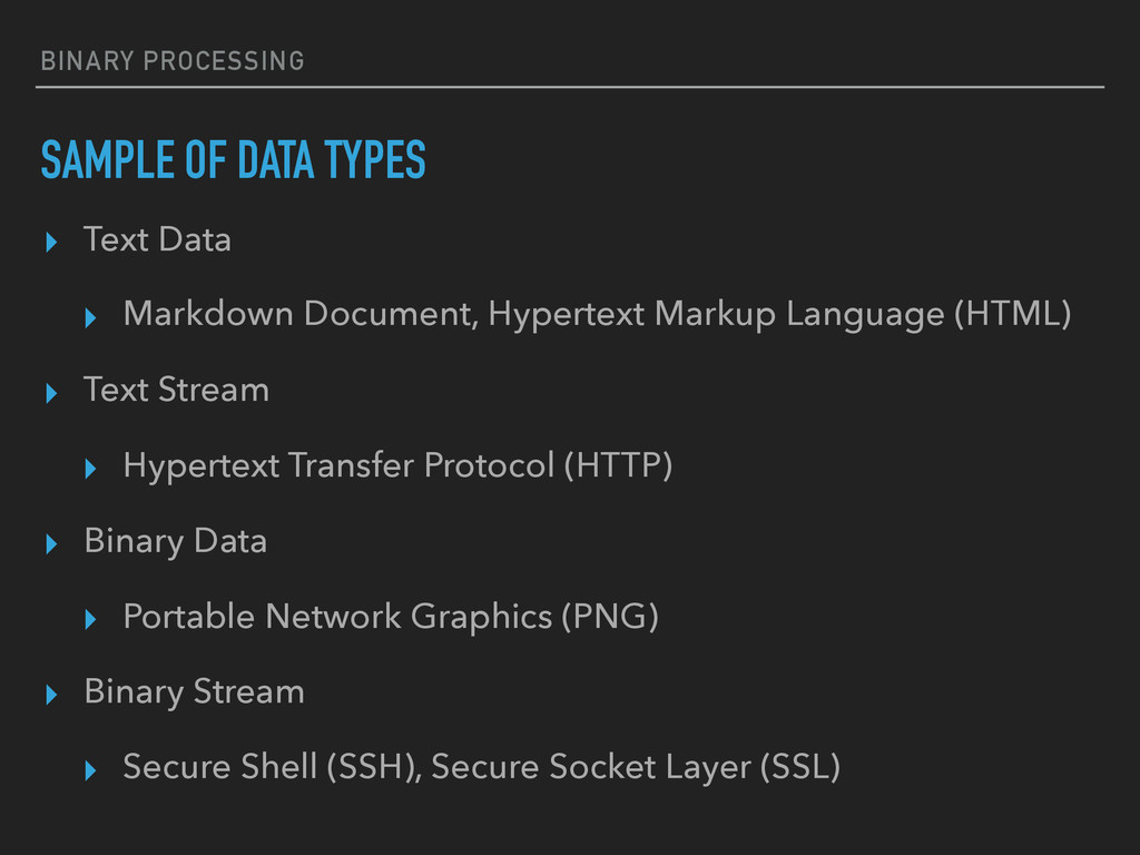 BINARY PROCESSING SAMPLE OF DATA TYPES ▸ Text D...