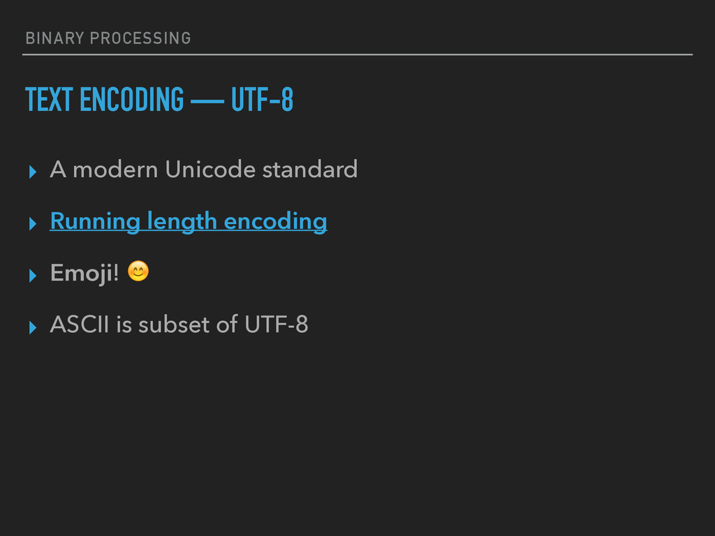 BINARY PROCESSING TEXT ENCODING — UTF-8 ▸ A mod...