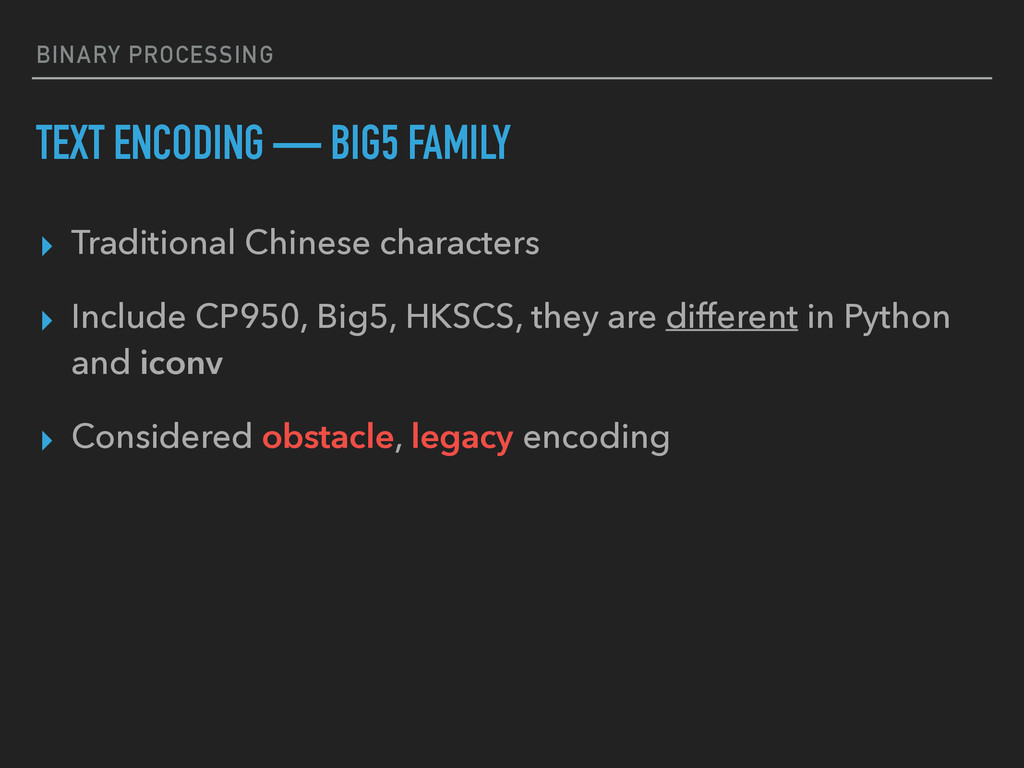BINARY PROCESSING TEXT ENCODING — BIG5 FAMILY ▸...