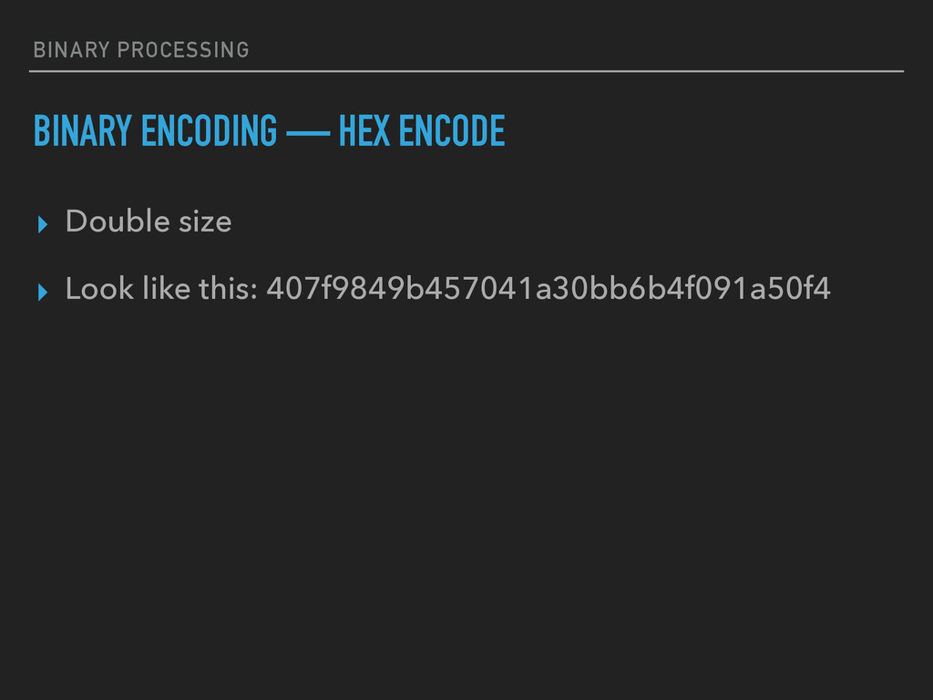 BINARY PROCESSING BINARY ENCODING — HEX ENCODE ...