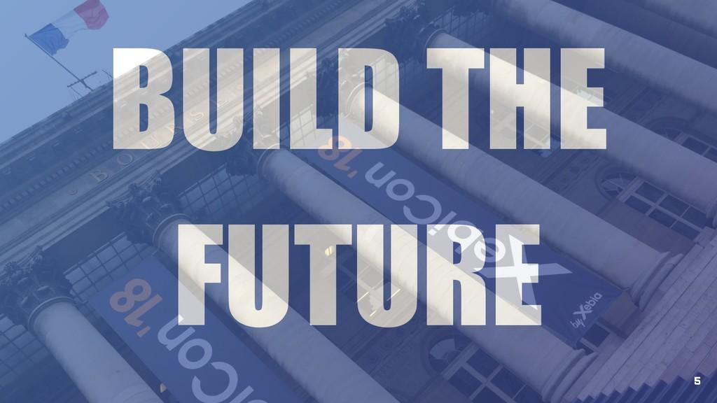 BUILD THE FUTURE 5