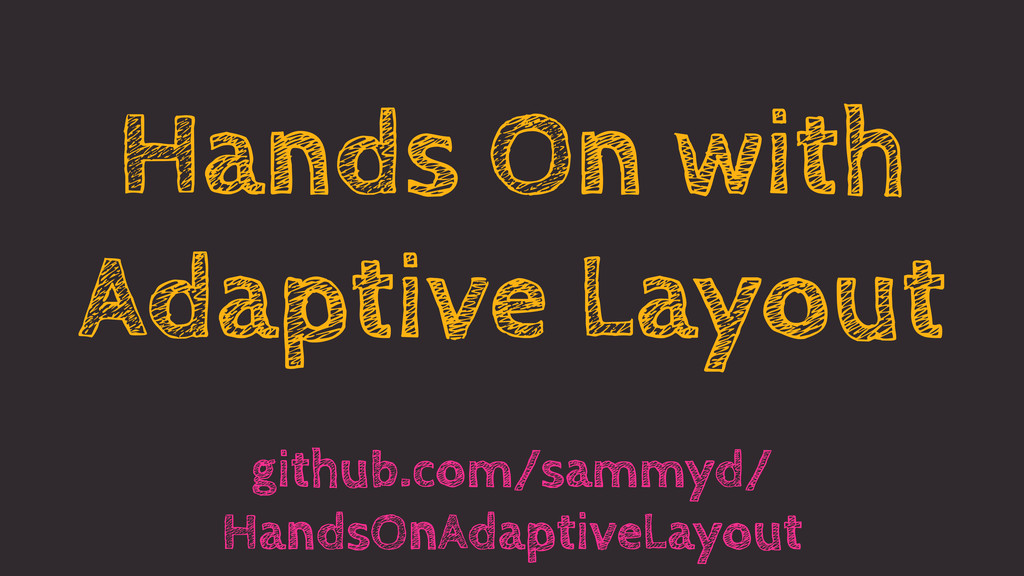 Hands On with Adaptive Layout github.com/sammyd...