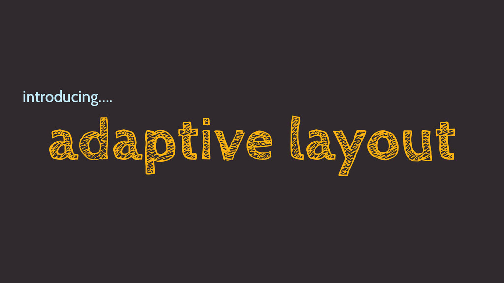 adaptive layout introducing….