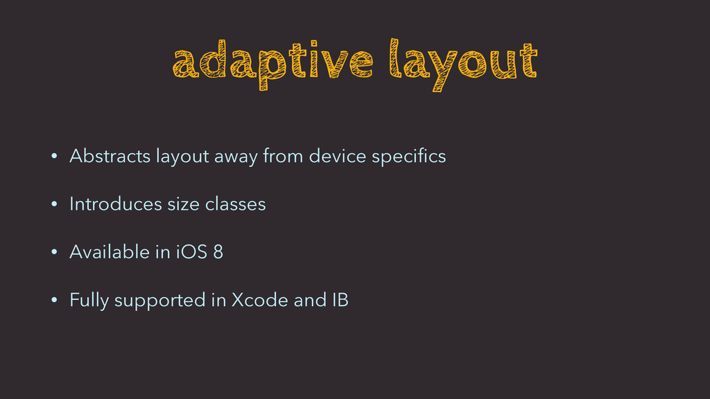 adaptive layout • Abstracts layout away from de...