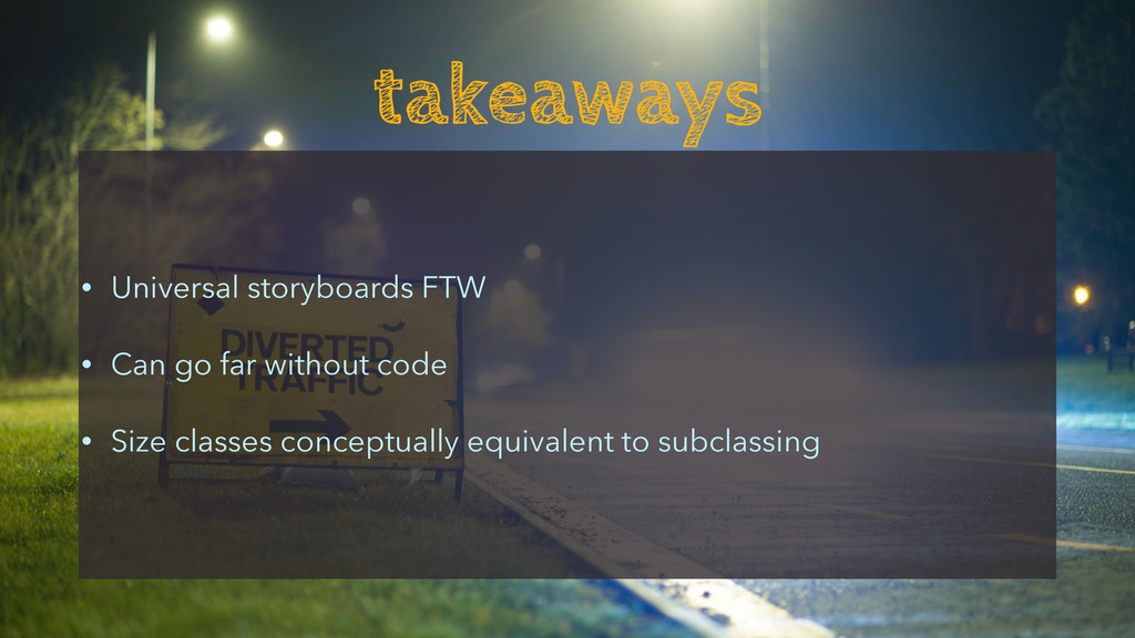takeaways • Universal storyboards FTW • Can go ...
