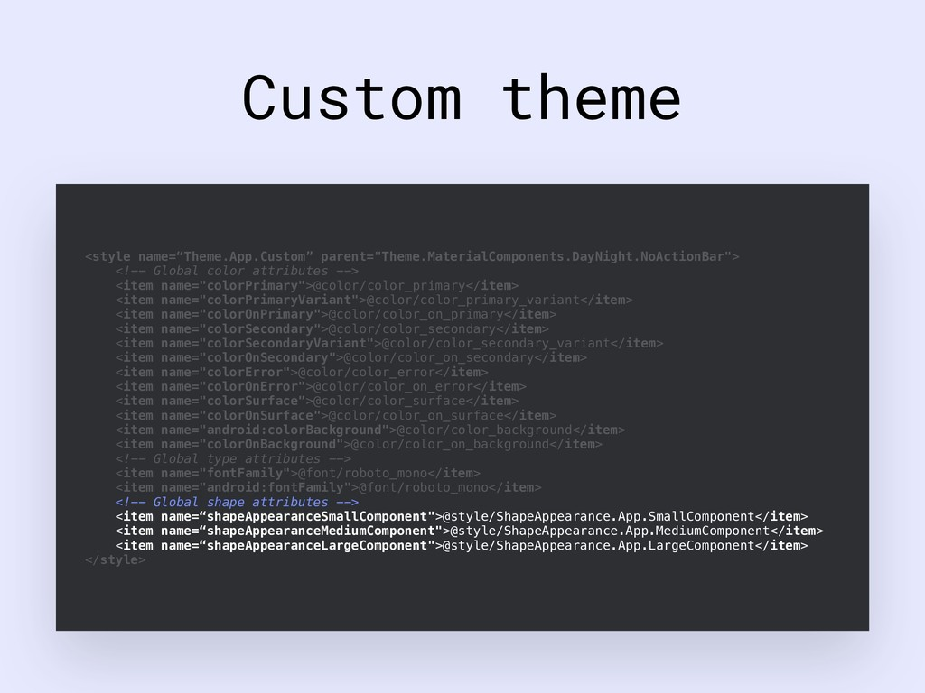 "Custom theme <style name=""Theme.App.Custom"" par..."