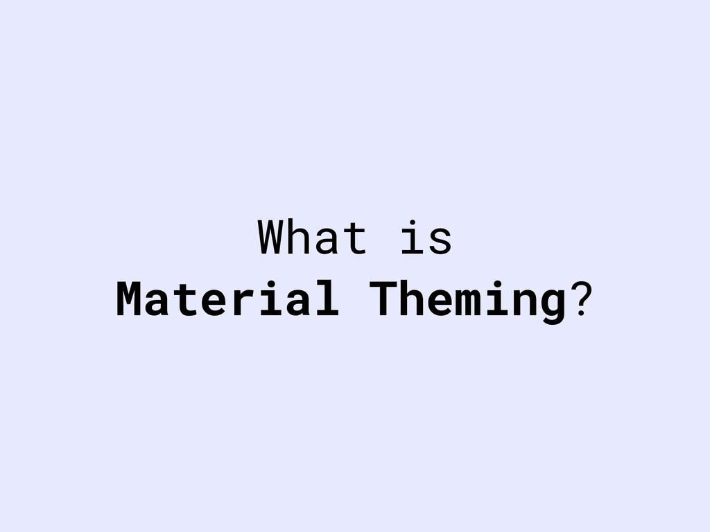What is Material Theming?
