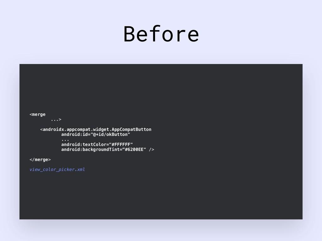 Before <merge ...> <androidx.appcompat.widget.A...