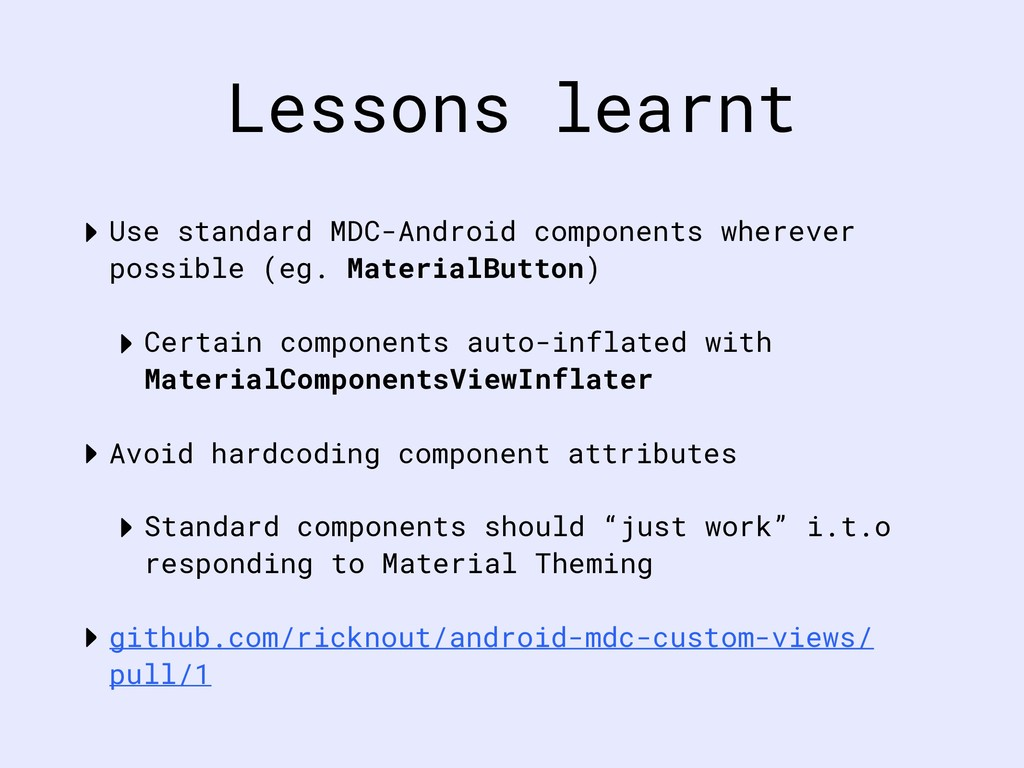 Lessons learnt ‣Use standard MDC-Android compon...