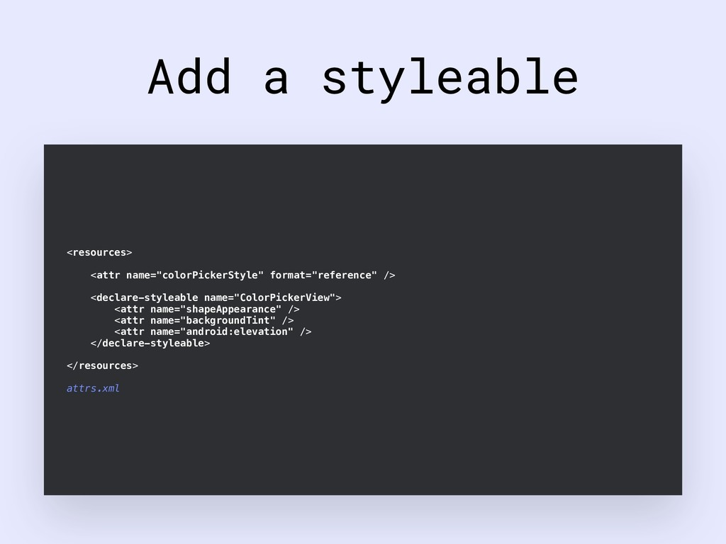 "Add a styleable <resources> <attr name=""colorPi..."