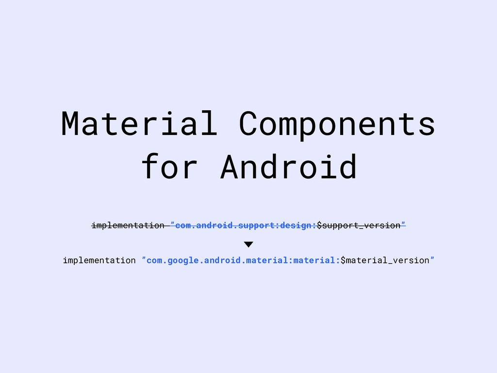 "implementation ""com.android.support:design:$sup..."