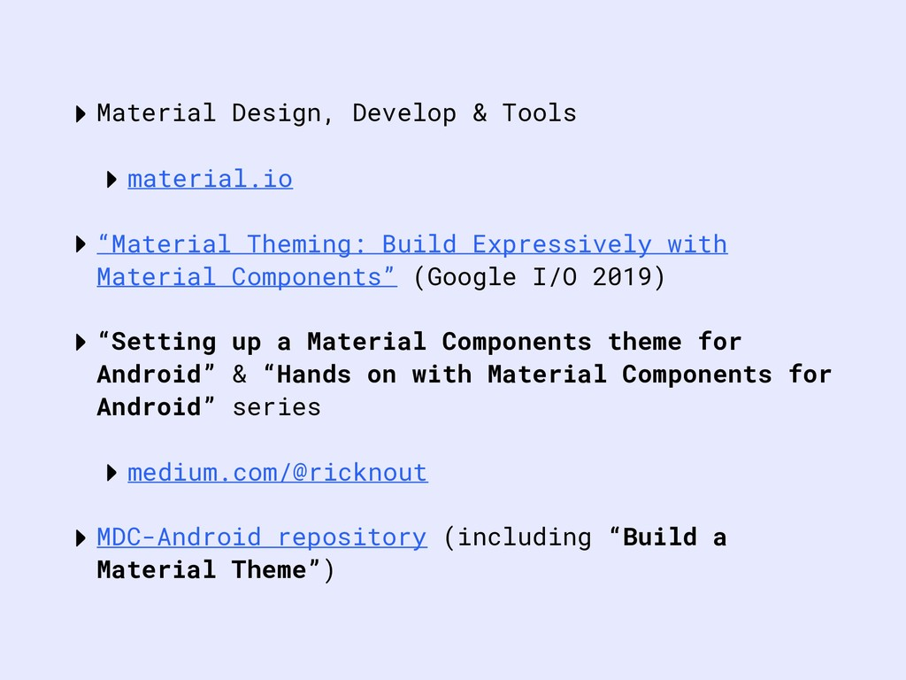‣Material Design, Develop & Tools ‣material.io ...