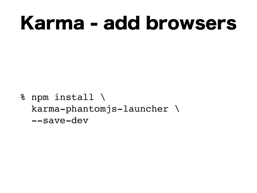 ,BSNBBEECSPXTFST % npm install \ karma-pha...