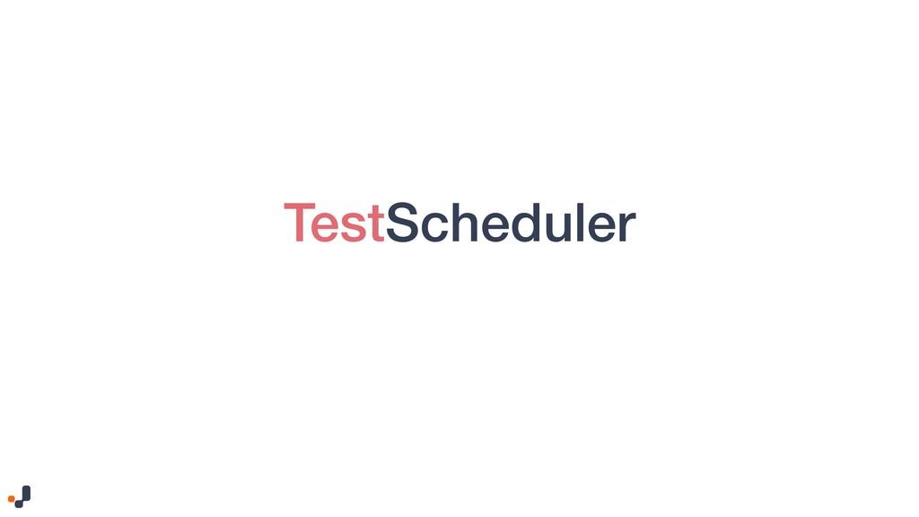 TestScheduler