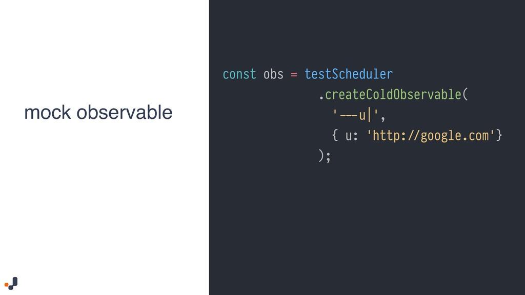 const obs = testScheduler .createColdObservable...