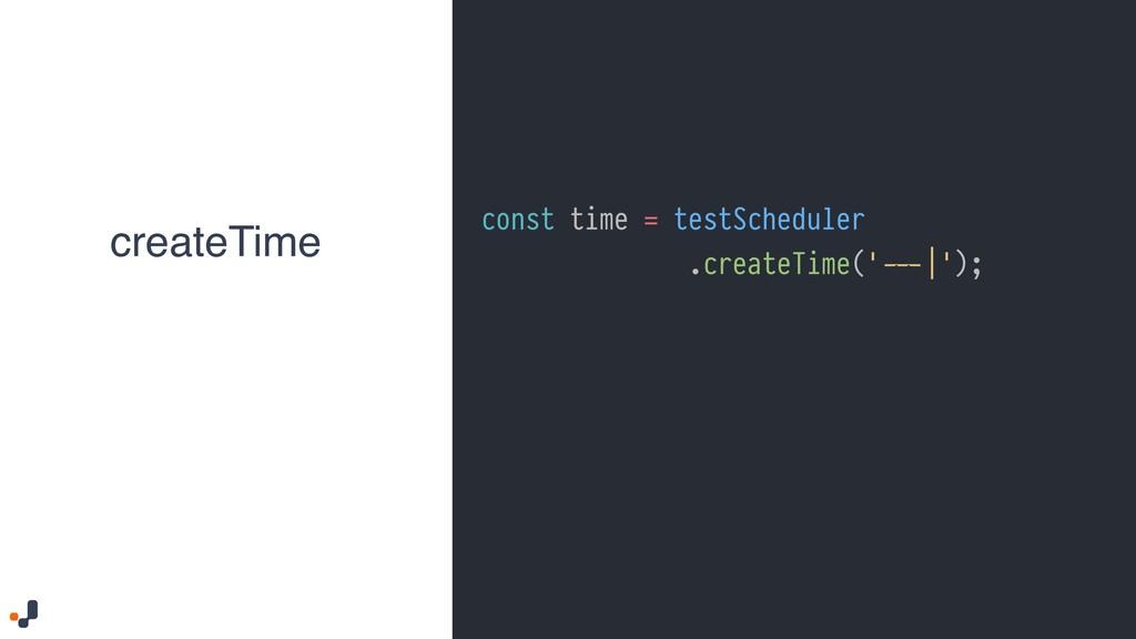 const time = testScheduler .createTime('%%---|'...