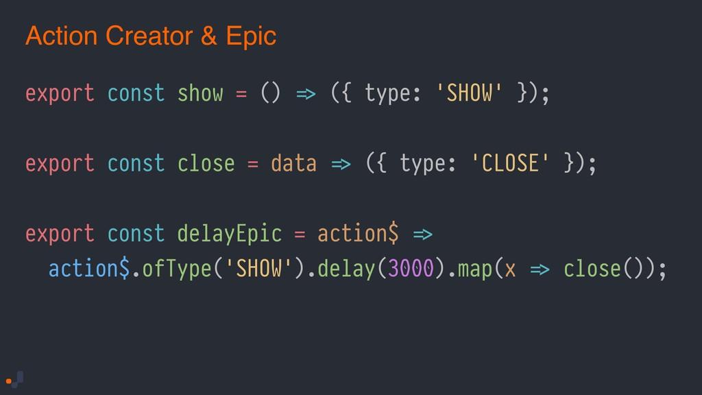 export const show = () !=> ({ type: 'SHOW' }); ...