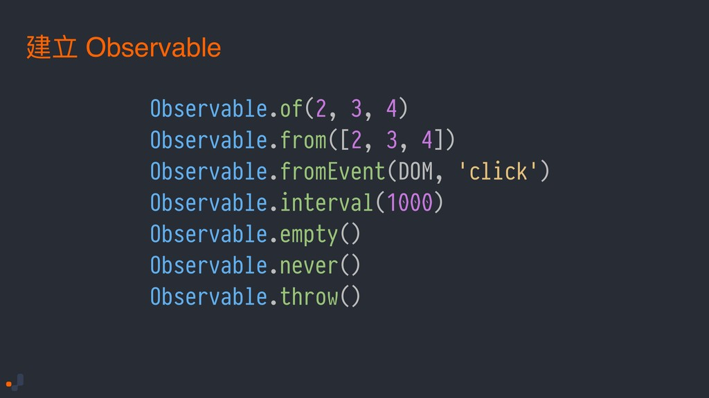 Observable.of(2, 3, 4) Observable.from([2, 3, 4...