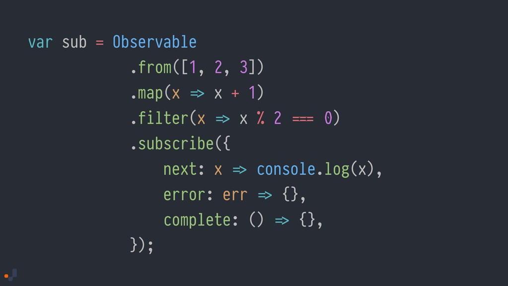 var sub = Observable .from([1, 2, 3]) .map(x !=...