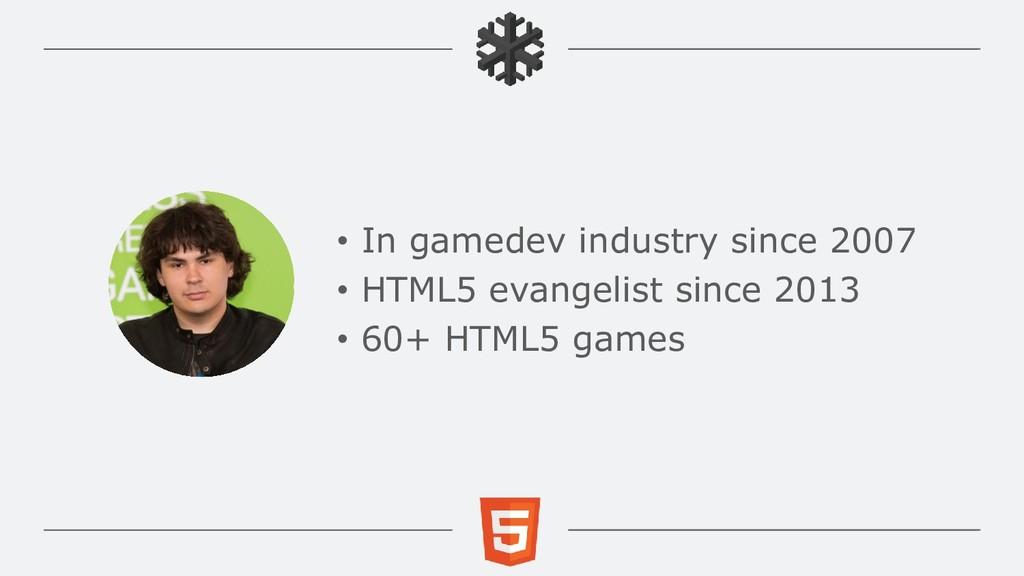 • In gamedev industry since 2007 • HTML5 evange...