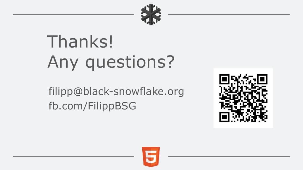 Thanks! Any questions? filipp@black-snowflake.o...