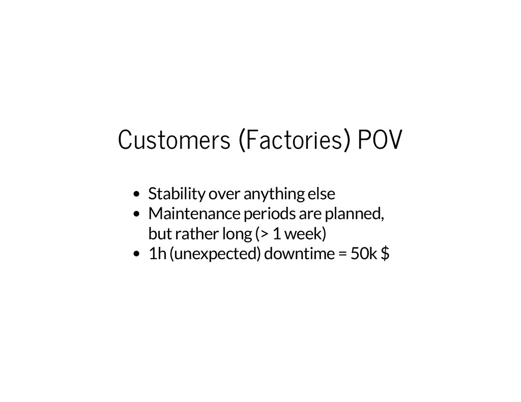 Customers (Factories) POV Stability over anythi...