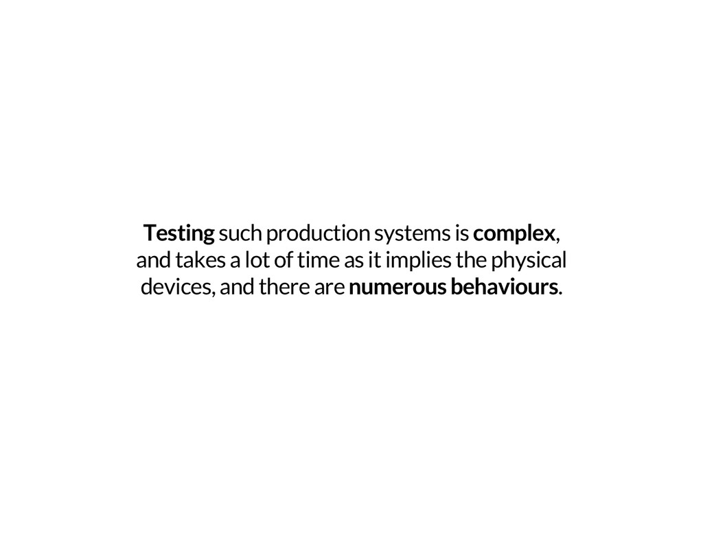 Testing such production systems is complex, and...