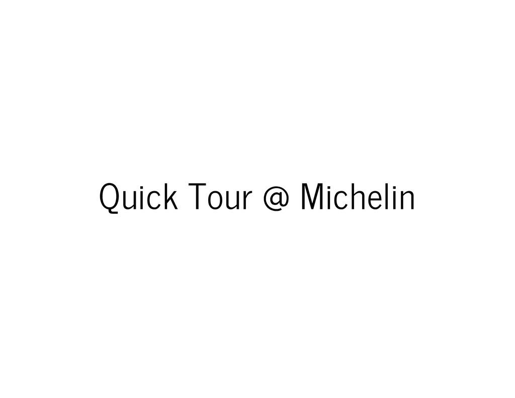 Quick Tour @ Michelin