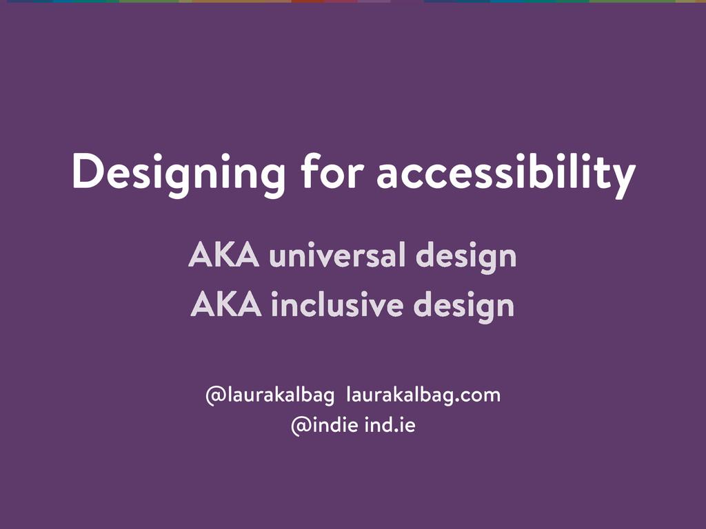 Designing for accessibility @laurakalbag laurak...