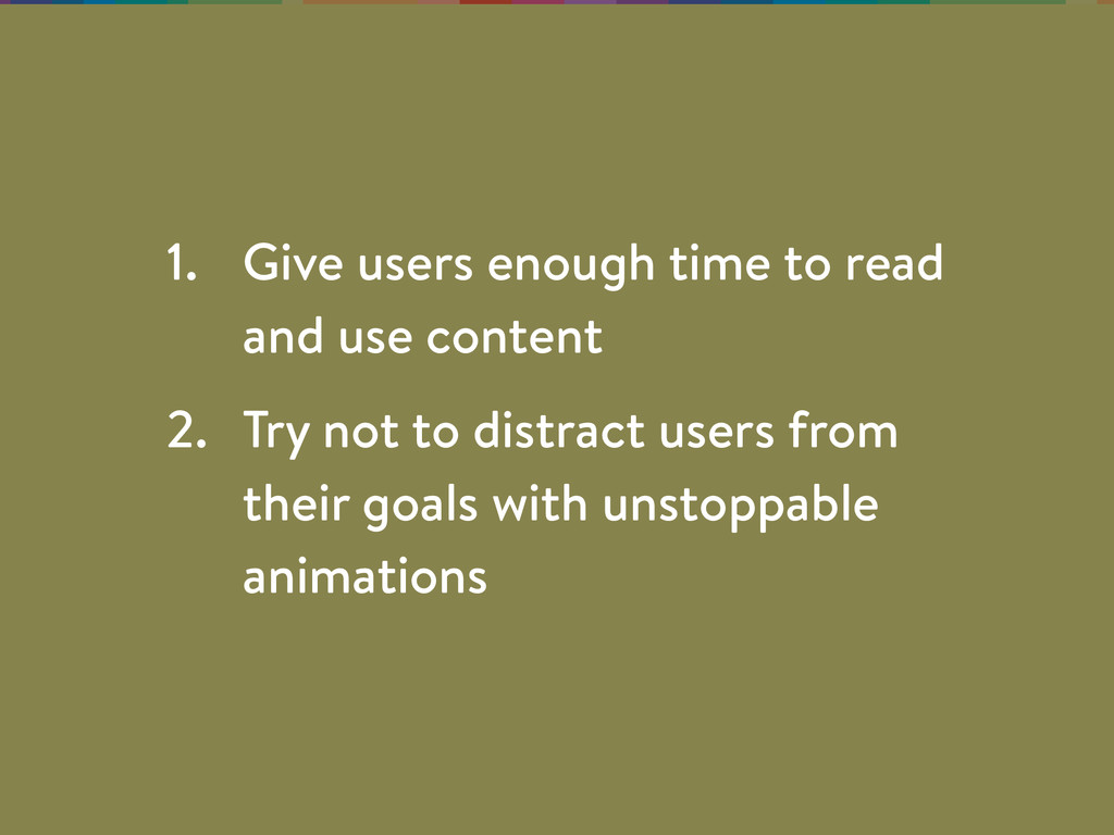 1. Give users enough time to read and use conte...