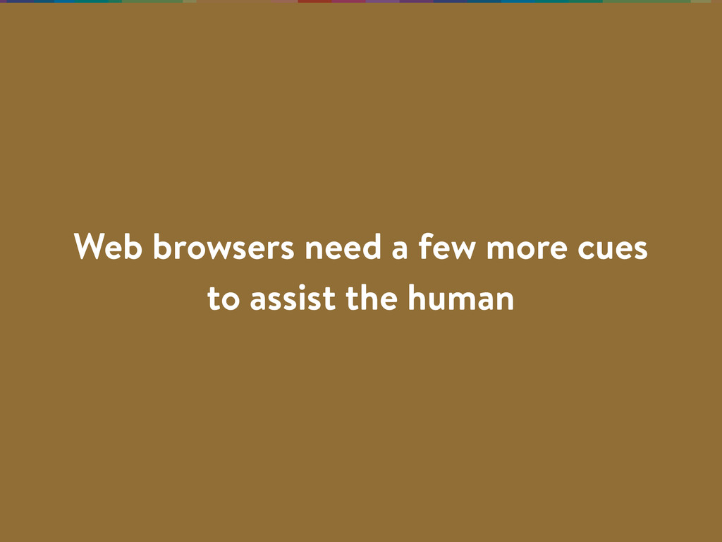 Web browsers need a few more cues to assist the...
