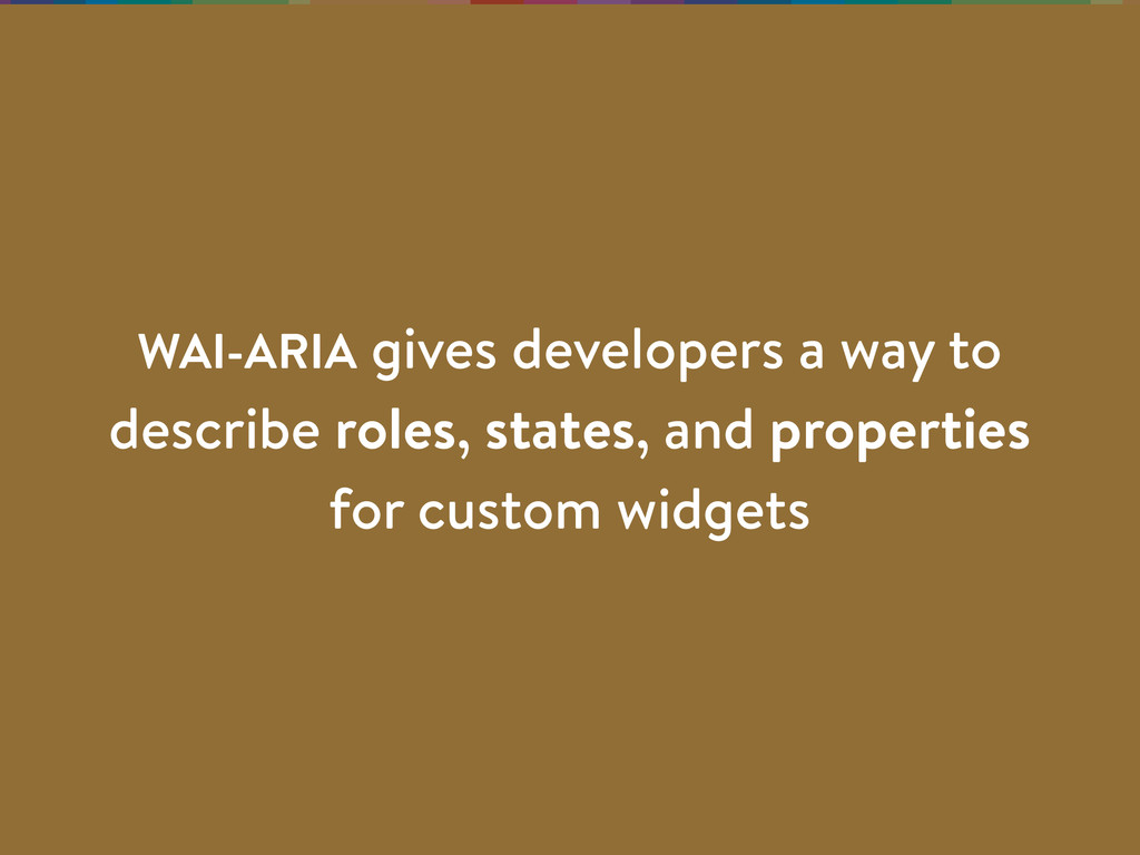 WAI-ARIA gives developers a way to describe rol...