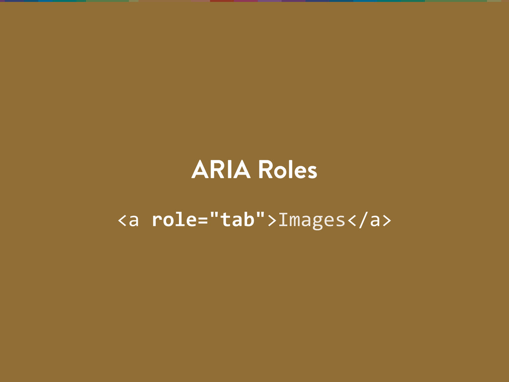 "<a  role=""tab"">Images</a> ARIA Roles"