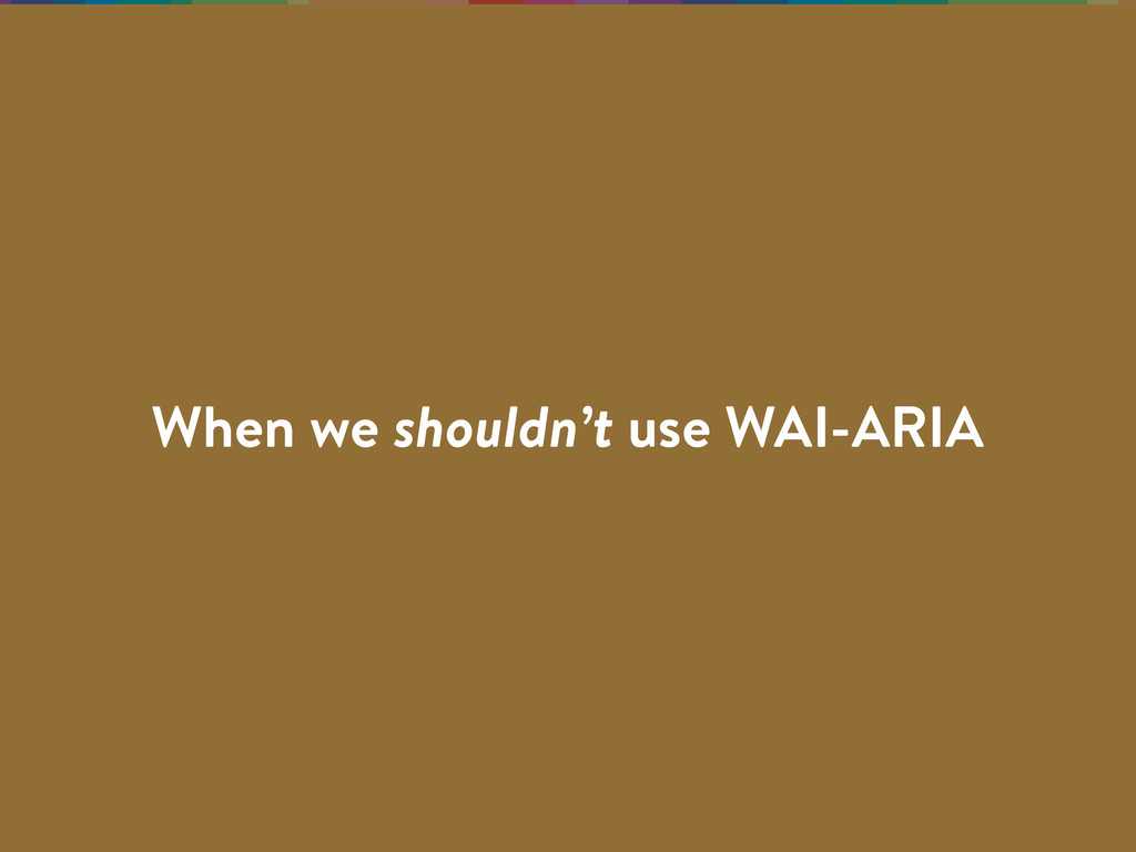 When we shouldn't use WAI-ARIA