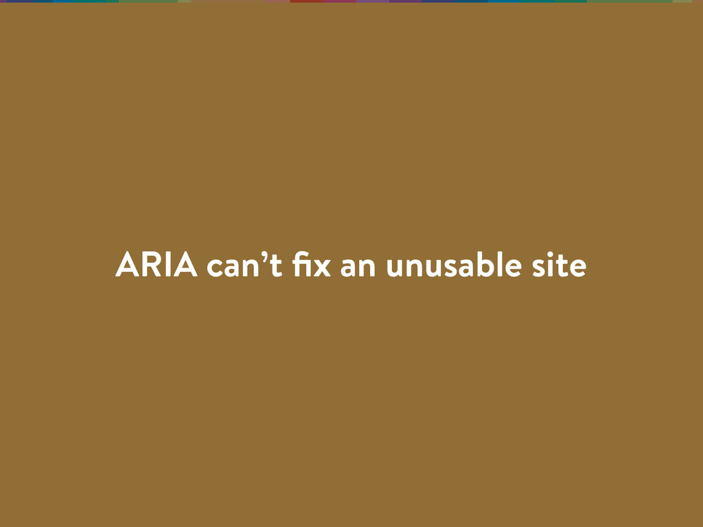 ARIA can't fix an unusable site
