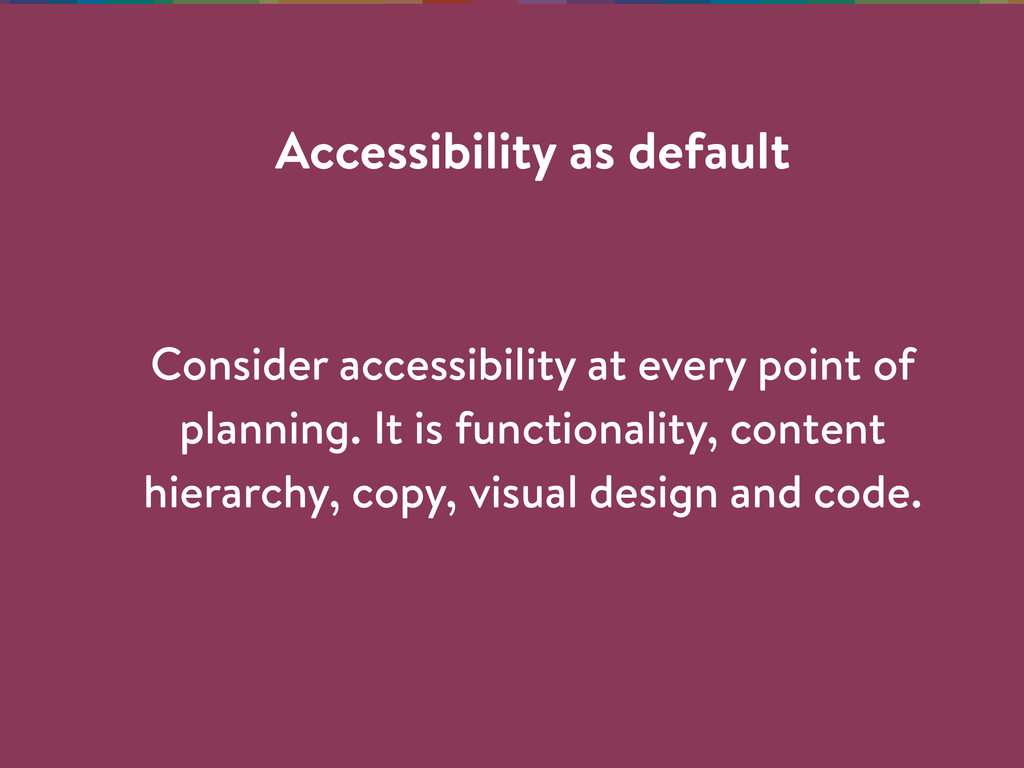 Consider accessibility at every point of planni...