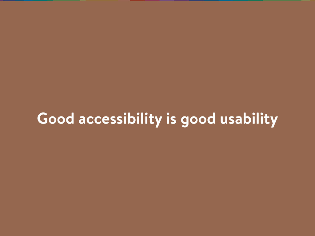 Good accessibility is good usability