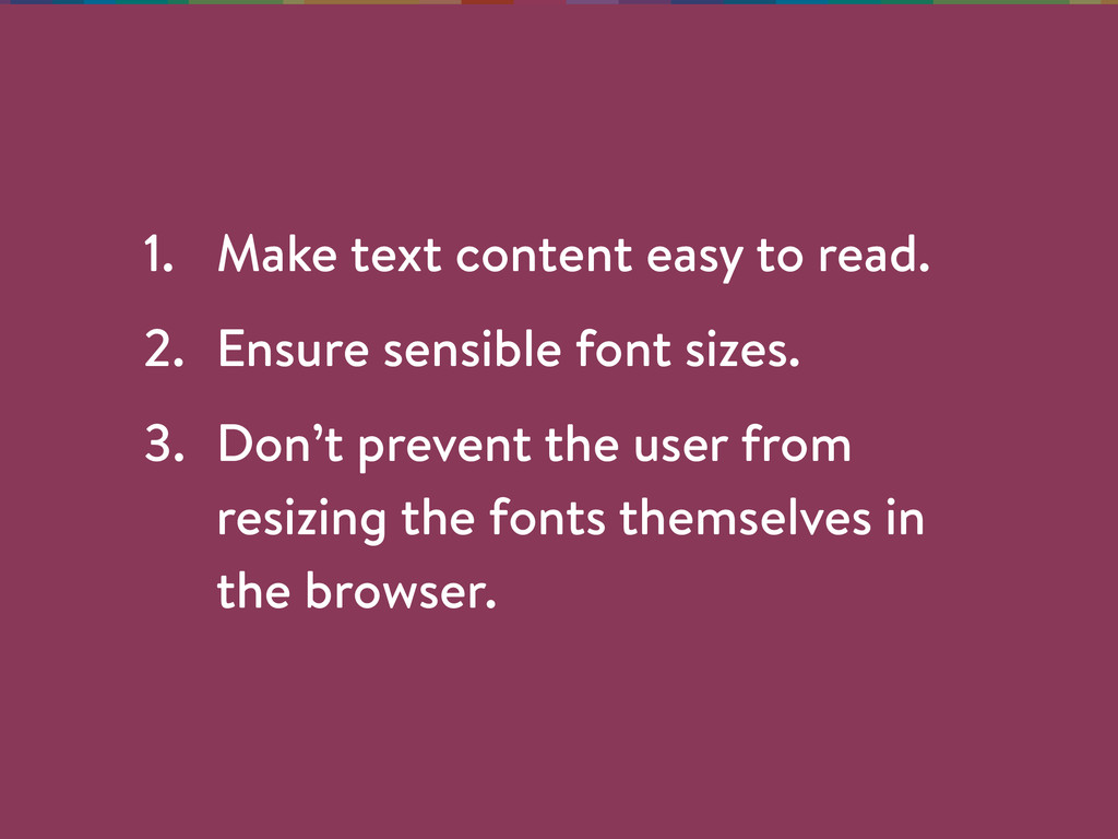 1. Make text content easy to read. 2. Ensure se...