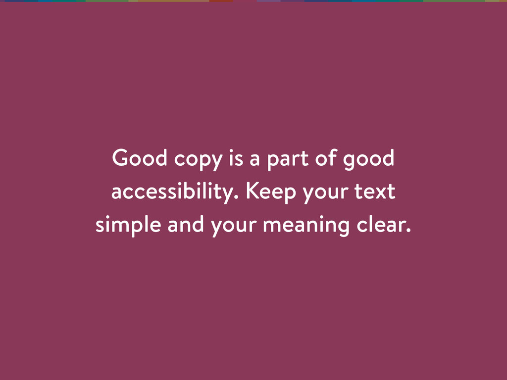 Good copy is a part of good accessibility. Keep...